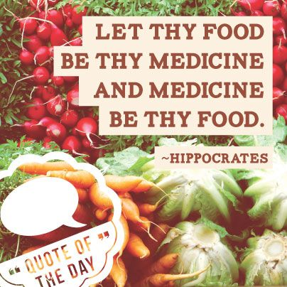 "Here's the quote of the day! ""Let thy food be thy medicine and thy ..."
