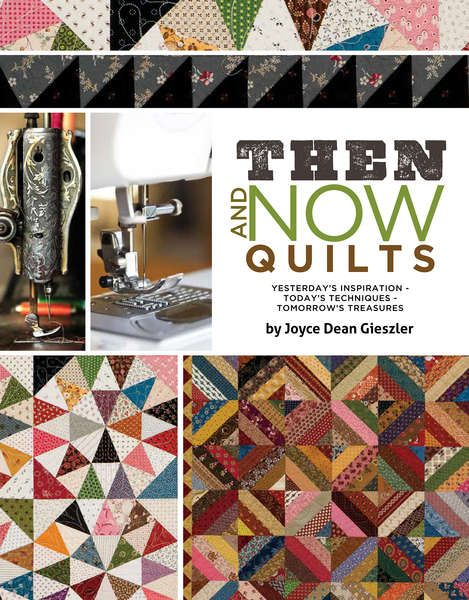 Then and Now Quilts: Yesterday's Inspiration - Today's Technique Traditional quilts get an updated look and simplified instructions in this inspiring book. Let designer and teacher Joyce Dean Gieszler show you how to master new techniques and tools to become faster and more efficient. She offers time-saving, step-by-step instructions with easy to follow diagrams.