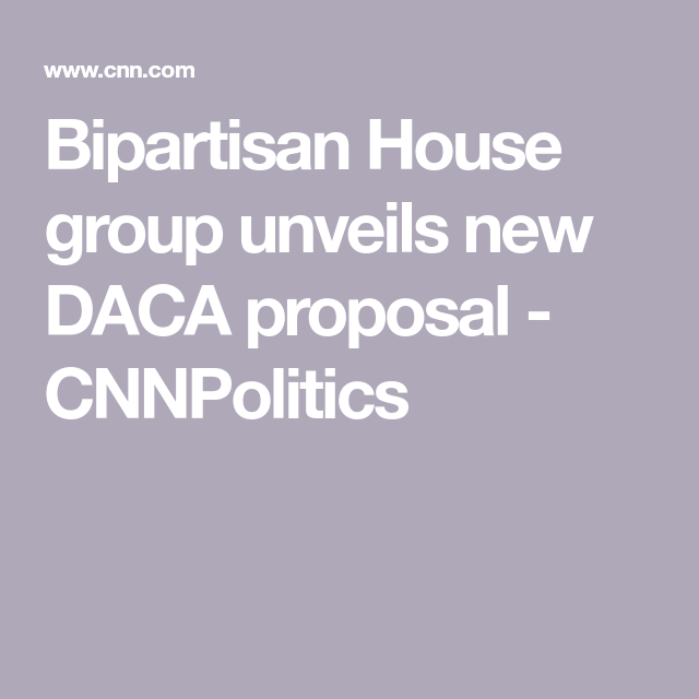 Bipartisan House Group Unveils New DACA Proposal