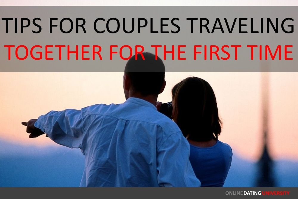 Tips For Couples Traveling Together For The First Time  >> Tips For Couples Traveling Together For The First Time Online
