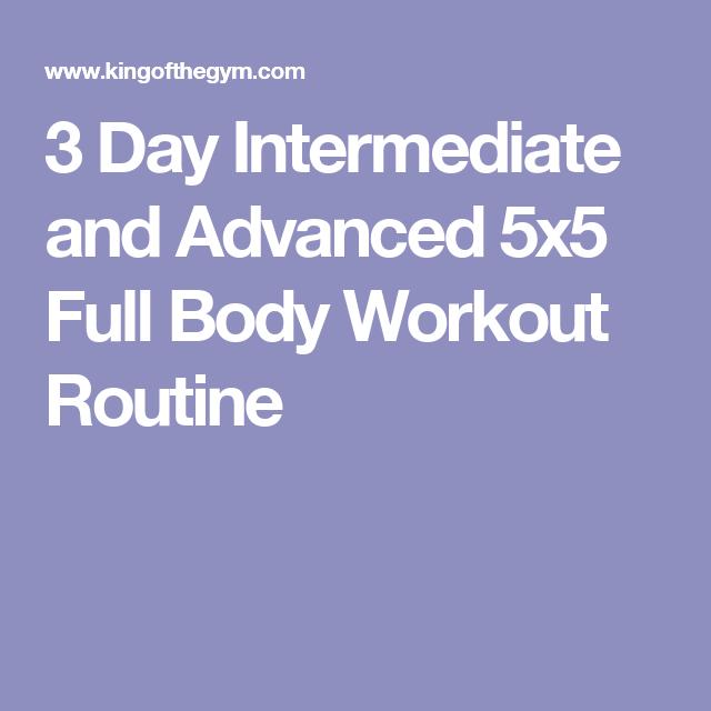 0bfc6b9b8a2 3 Day Intermediate and Advanced 5x5 Full Body Workout Routine Full Body  Training