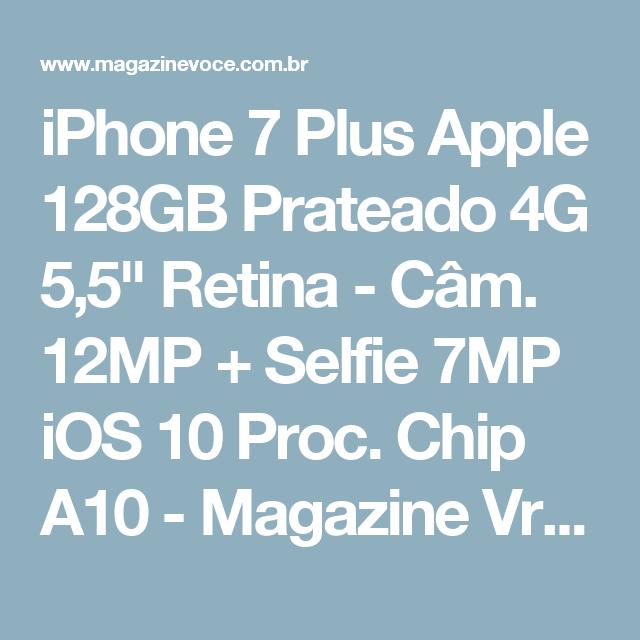 "iPhone 7 Plus Apple 128GB Prateado 4G 5,5"" Retina - Câm. 12MP + Selfie 7MP iOS 10 Proc. Chip A10 - Magazine Vrshop"