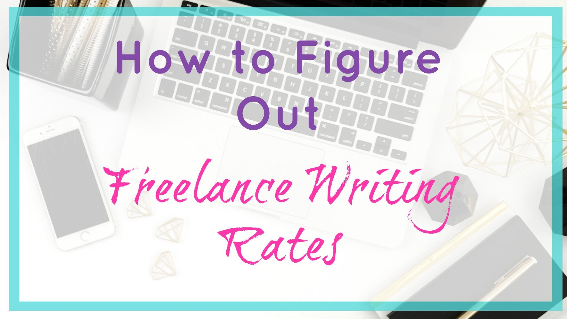 How to Figure Out Your Freelance Writing Rates Creative