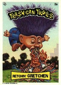 Tash Can Trolls Retchin Gretchen Garbage Pail Kids Garbage Pail Kids Cards Kids Stickers
