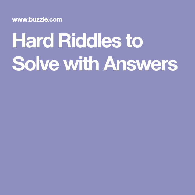 Hard Riddles To Solve With Answers Riddles To Solve Hard Riddles Riddles