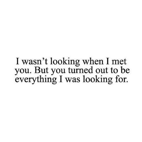 I Wasn T Looking When I Met You Boyfriend Quotes Words Love Quotes