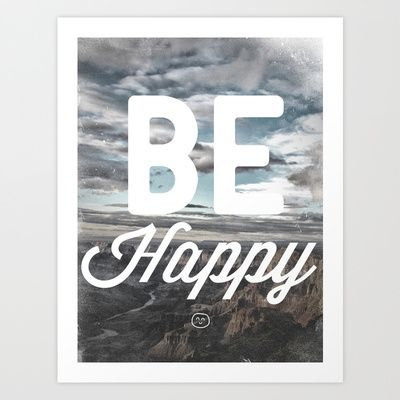 Buy Be Happy by Zach Terrell as a high quality Art Print. Worldwide shipping available at Society6.com. Just one of millions of products available.