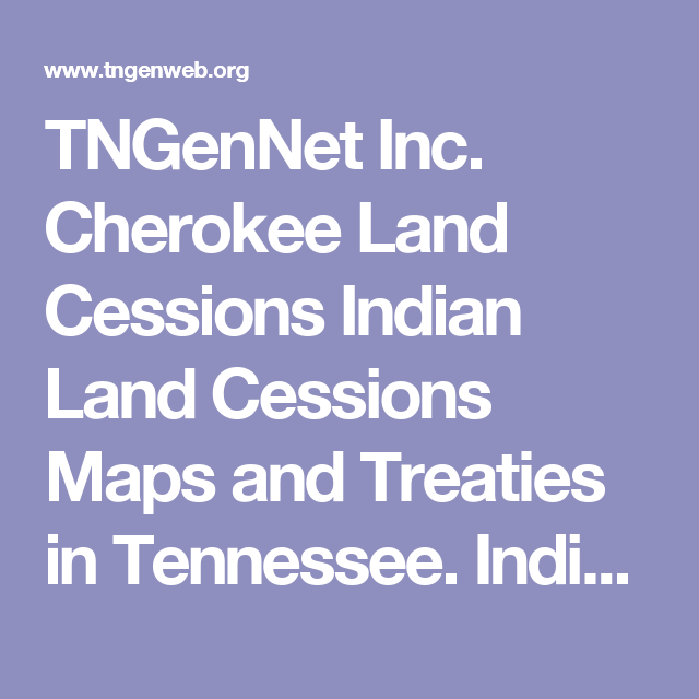 TNGenNet Inc Cherokee Land Cessions Indian Land Cessions Maps and