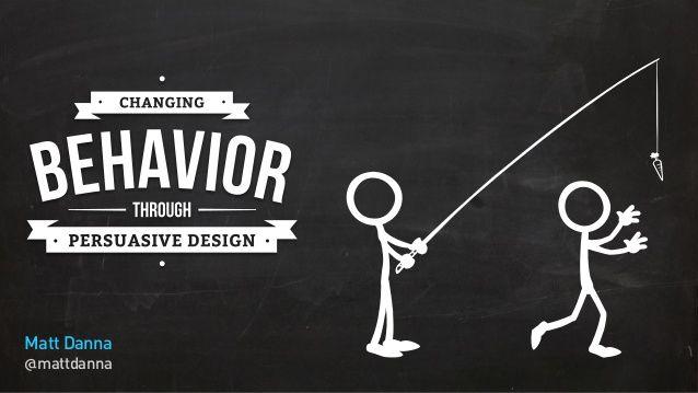 Changing Behavior Through Persuasive Design - SXSW 2014