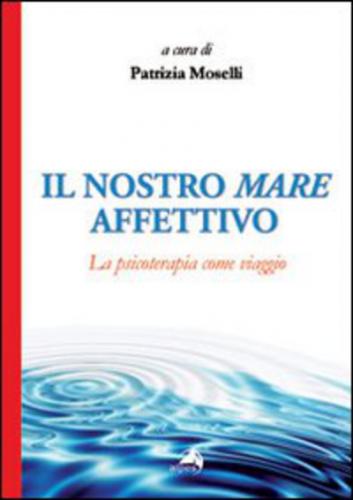 Il nostro mare affettivo. la psicoterapia edizione Alpes italia  ad Euro 21.25 in #Alpes italia #Medicina