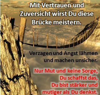 Spruch: Mit Vertrauen Und Zuversicht Wirst Du Diese Brücke Meistern.  Verzagen Und Angst Lähmen