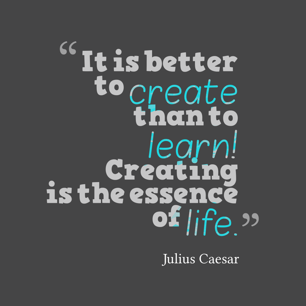 Julius Caesar 's quote about . It is better to create…