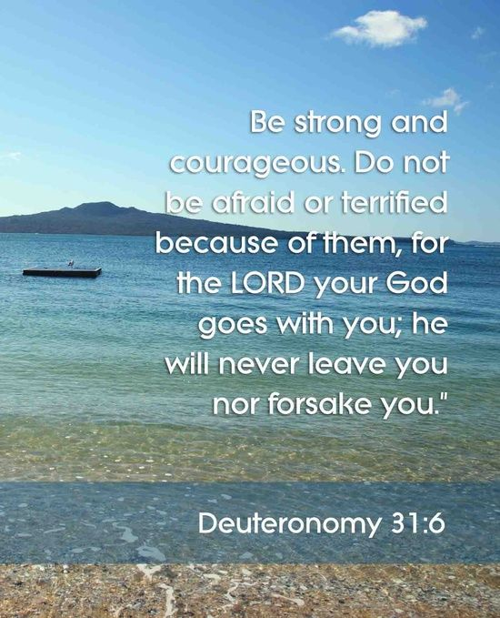 Deuteronomy 31:6. Bethany showed me this and it is my new favorite verse ever.