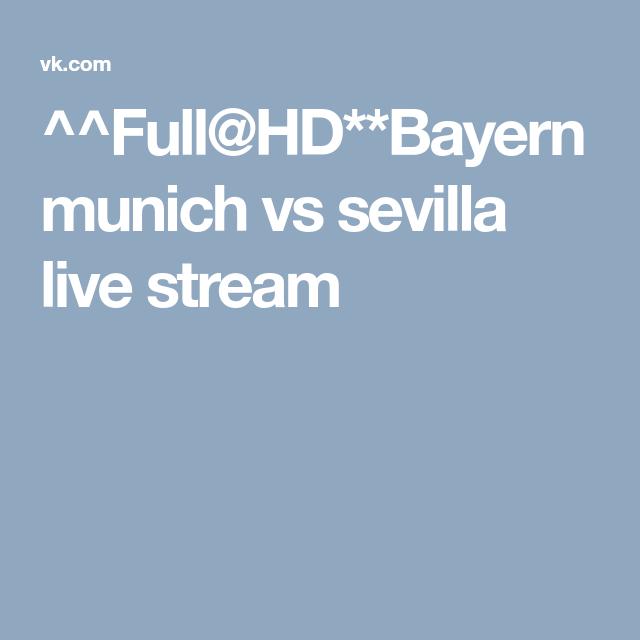 ^^Full@HD**Bayern munich vs sevilla live stream | Bayern ...