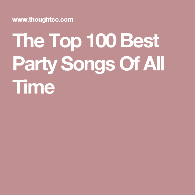 here s a list of the top 100 best party songs of all time party