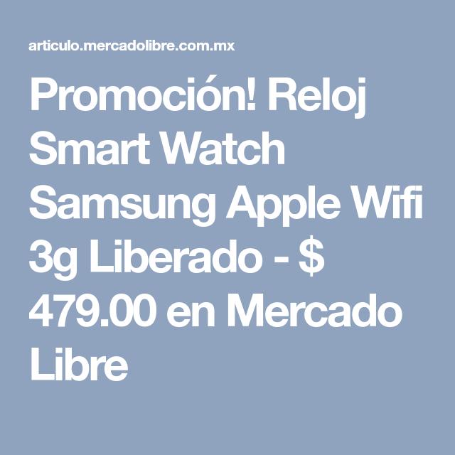 Promoción! Reloj Smart Watch Samsung Apple Wifi 3g Liberado - $ 479.00 en Mercado Libre