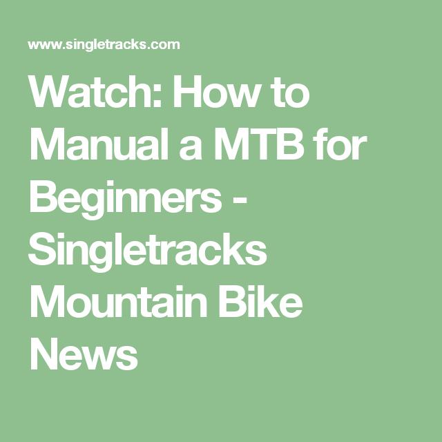 Watch How To Manual A Mtb For Beginners Singletracks Mountain Bike News Bike News Mountain Biking Bike Repair