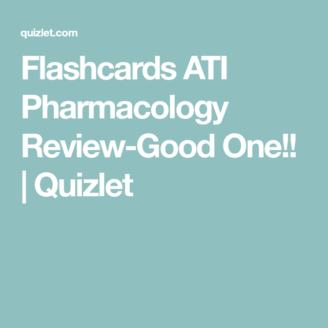 Flashcards Ati Pharmacology Review Good One Quizlet With
