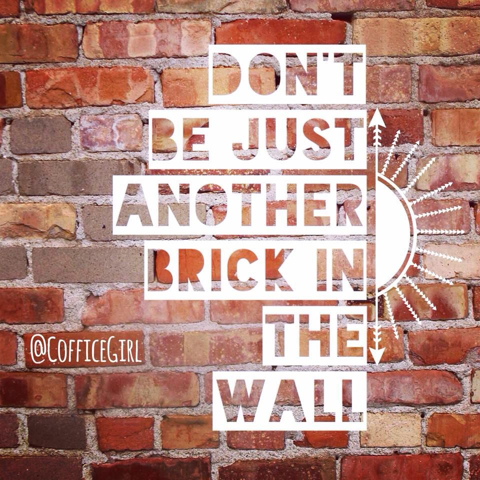 Don T Be Just Another Brick In The Wall Brick In The Wall