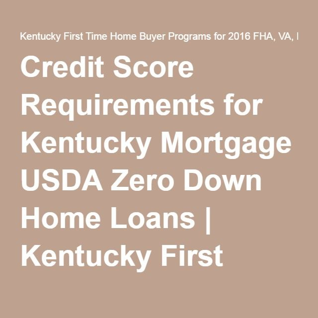 Credit Score Requirements For Kentucky Mortgage Usda Zero Down Home Loans Home Loans Home Renovation Loan Credit Score