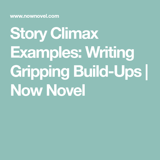 Story Climax Examples: Writing Gripping Build-Ups | Writing finds
