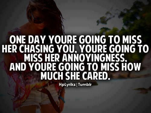 Dont Wait Too Long To Figure It Out One Day Youre Going To Miss