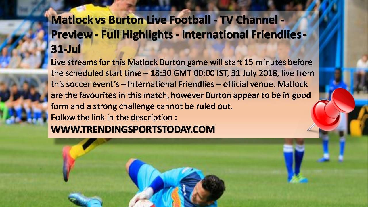Matlock Vs Burton Live Football Tv Channel Preview Full Highlights International Friendlies 31 Jul Http Trendingspor Tv Channel Soccer Streaming Tv