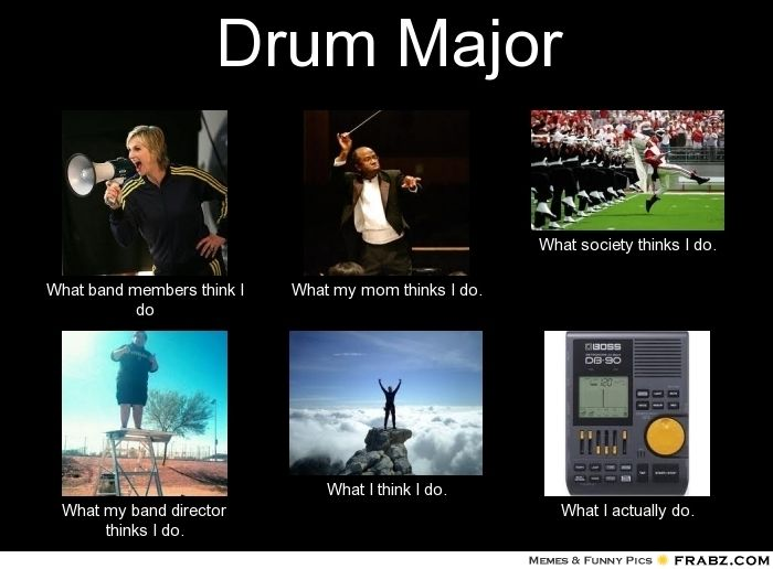 Drum Major Quotes Quotesgram Band Geek Marching Band Humor Band Jokes