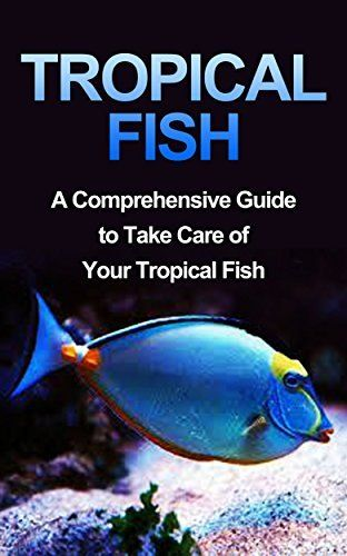 Tropical Fish: Tropical Fish Guide-Fresh Water Tropical Fish-A Compreshensive Guide to Take Care of Your Pet Fish (Fish, Fresh Water Tropical Fish, Tropical ... Guide, How To Take Care of Tropical Fish) by Roger Tidbury, http://www.amazon.com/dp/B00Q7M3MOQ/ref=cm_sw_r_pi_dp_oyAmvb0J4HER4