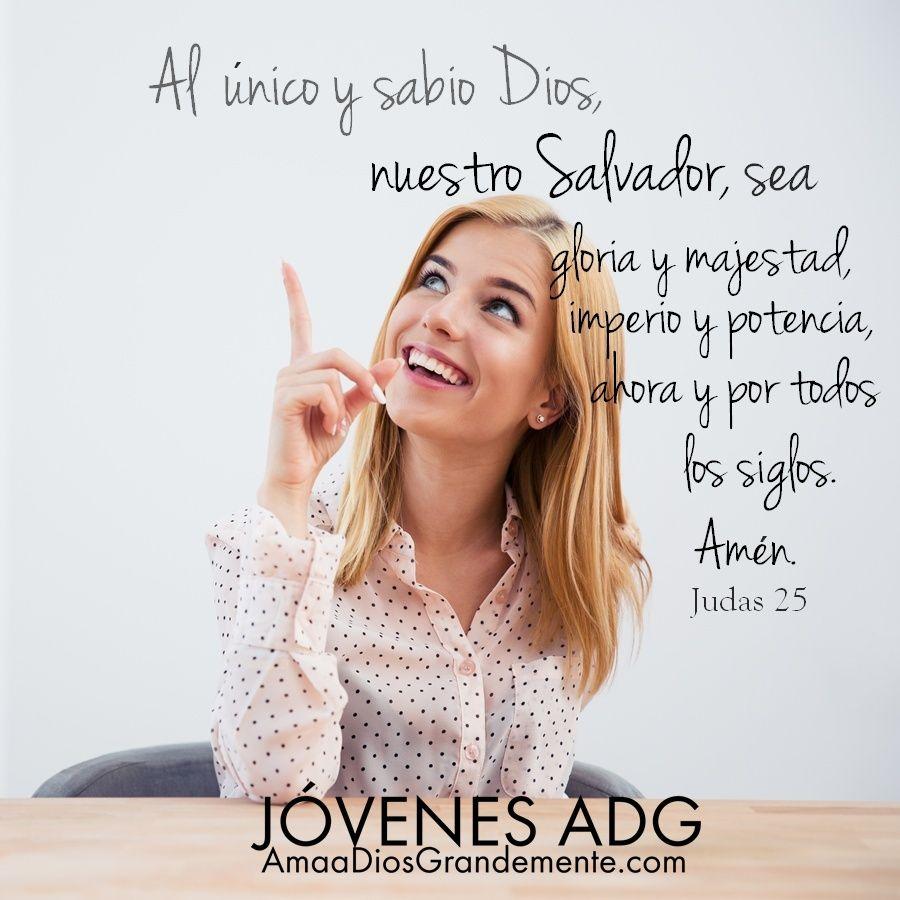 Al único Y Sabio Dios Nuestro Salvador Sea Gloria Y Majestad Imperio Y Potencia Por Los Siglos Frases Cristianas Mujer Guerrera De Dios Promesas Bíblicas