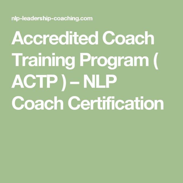 Accredited Coach Training Program Actp Nlp Coach Certification