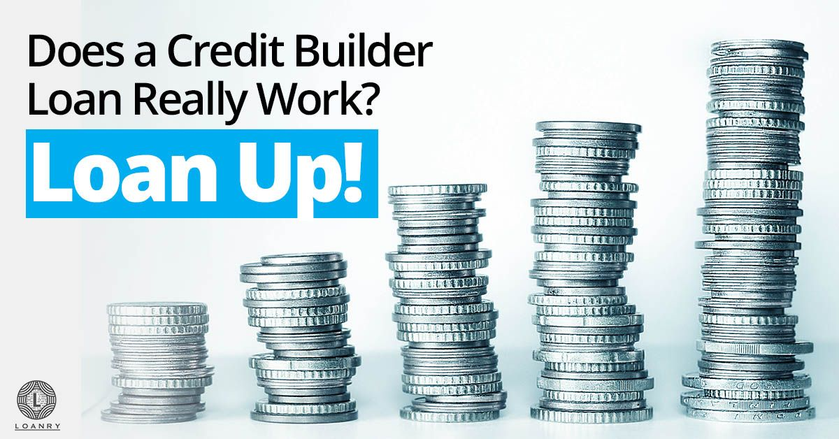 Does A Credit Builder Loan Really Work Loan Up Ways To Build Credit Credit Score Good Credit
