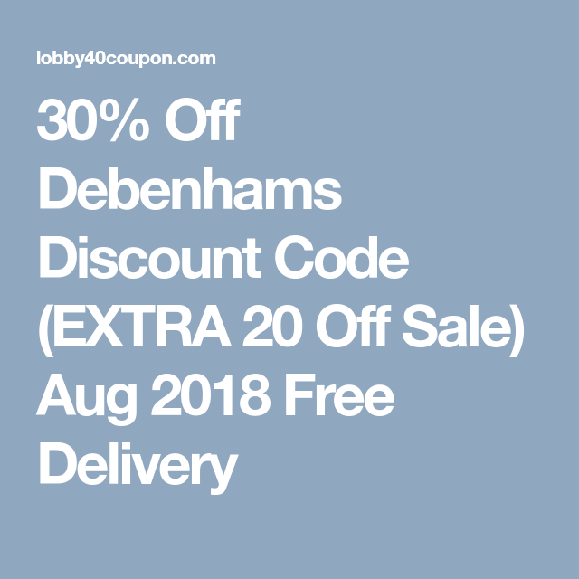 30 Off Debenhams Discount Code Extra 20 Off Sale Aug 2018 Free Delivery Coding Debenhams Discount Code