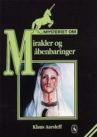 """""""Mysteriet om mirakler og åbenbaringer"""" av Klaus Aarsleff"""
