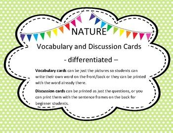 These vocabulary and discussion cards are able to be used to differentiate depending on levels of English Language Acquisition. The vocabulary cards can be printed as just the picture (students can write the word on it while going over vocabulary) or with the picture and the word already printed on them.