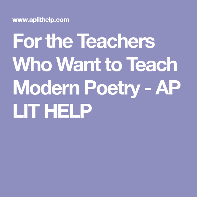 For The Teachers Who Want To Teach Modern Poetry Ap Lit Help Teaching Modern Poetry Ap Literature