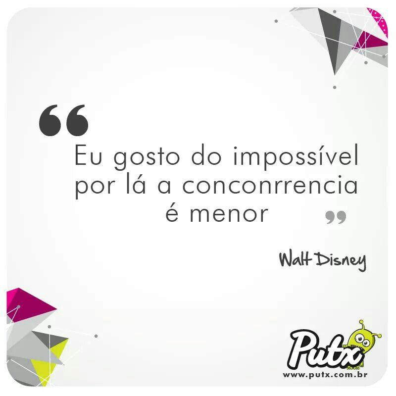 Vamos fazer o impossível!  :) #WaltDisney #putx #lojaputx #citações