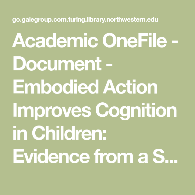 Academic Onefile Document Embodied Action Improves Cognition