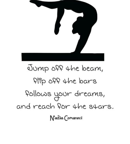Jump Off The Beam Flip Off The Bars Follow Your Dreams And Reach For The Stars Gymnastics Quotes Inspirational Gymnastics Quotes Gymnastics