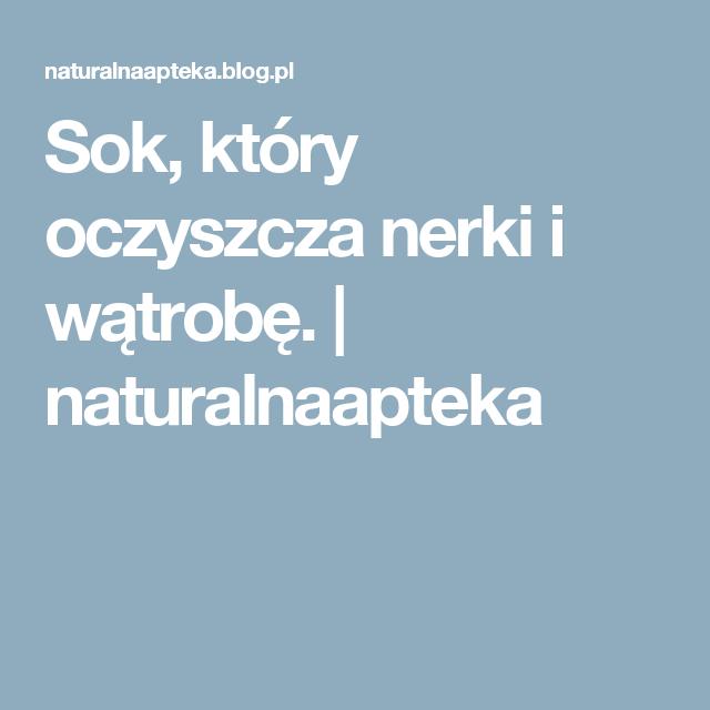 Sok, który oczyszcza nerki i wątrobę. | naturalnaapteka