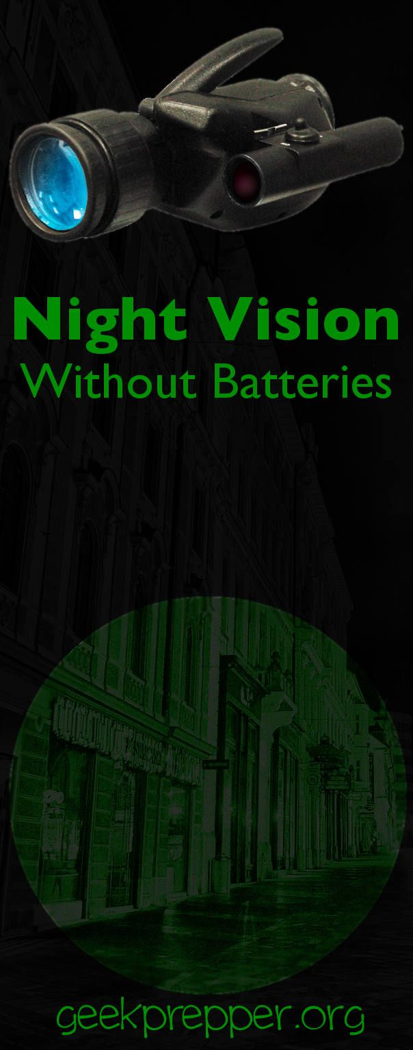 #NightVision levels the playing field in the darkness, but what can you do without power? You may need to find a way to use Night Vision without batteries. geekprepper.org