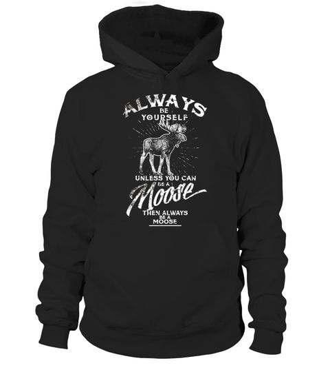 """# Always Be Yourself Unless You Can Be A Moose Funny T-shirt .  Special Offer, not available in shops      Comes in a variety of styles and colours      Buy yours now before it is too late!      Secured payment via Visa / Mastercard / Amex / PayPal      How to place an order            Choose the model from the drop-down menu      Click on """"Buy it now""""      Choose the size and the quantity      Add your delivery address and bank details      And that's it!      Tags: Do you love Moose or Wildlife ? Someone calls you Moose Whisperer or Moose are your Spirit Animal? Still thinking about Moose, State of Alaska Animals or Love Flag Of Canada ? Maybe you are Moose Lover ? This Tee is for you - always be yourself bee Moose, Moose Silhouette T-shirt for women, en, outh, ids, eens, irls & boys. Design:print, raphic designer, etro, intage, istressed, unny, ilarious crazy and best . Great design for halloween, hristmas or birthday gift for father, other, oyfriend or girlfriend."""
