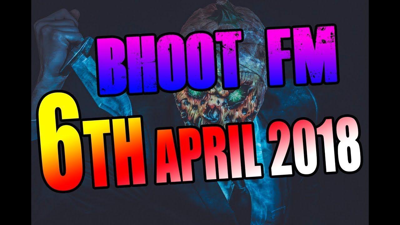 Bhoot FM 6 April 2018 Episode - Radio Foorti | Bhoot Fm 2018
