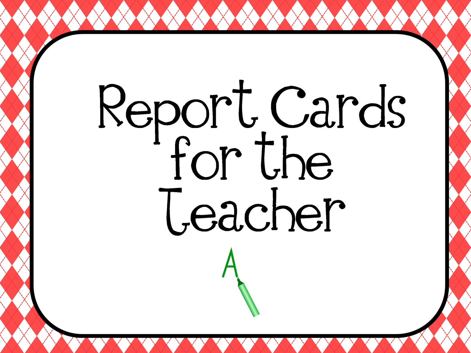 Report Cards for the Teacher - why you should let your students give YOU a report card.