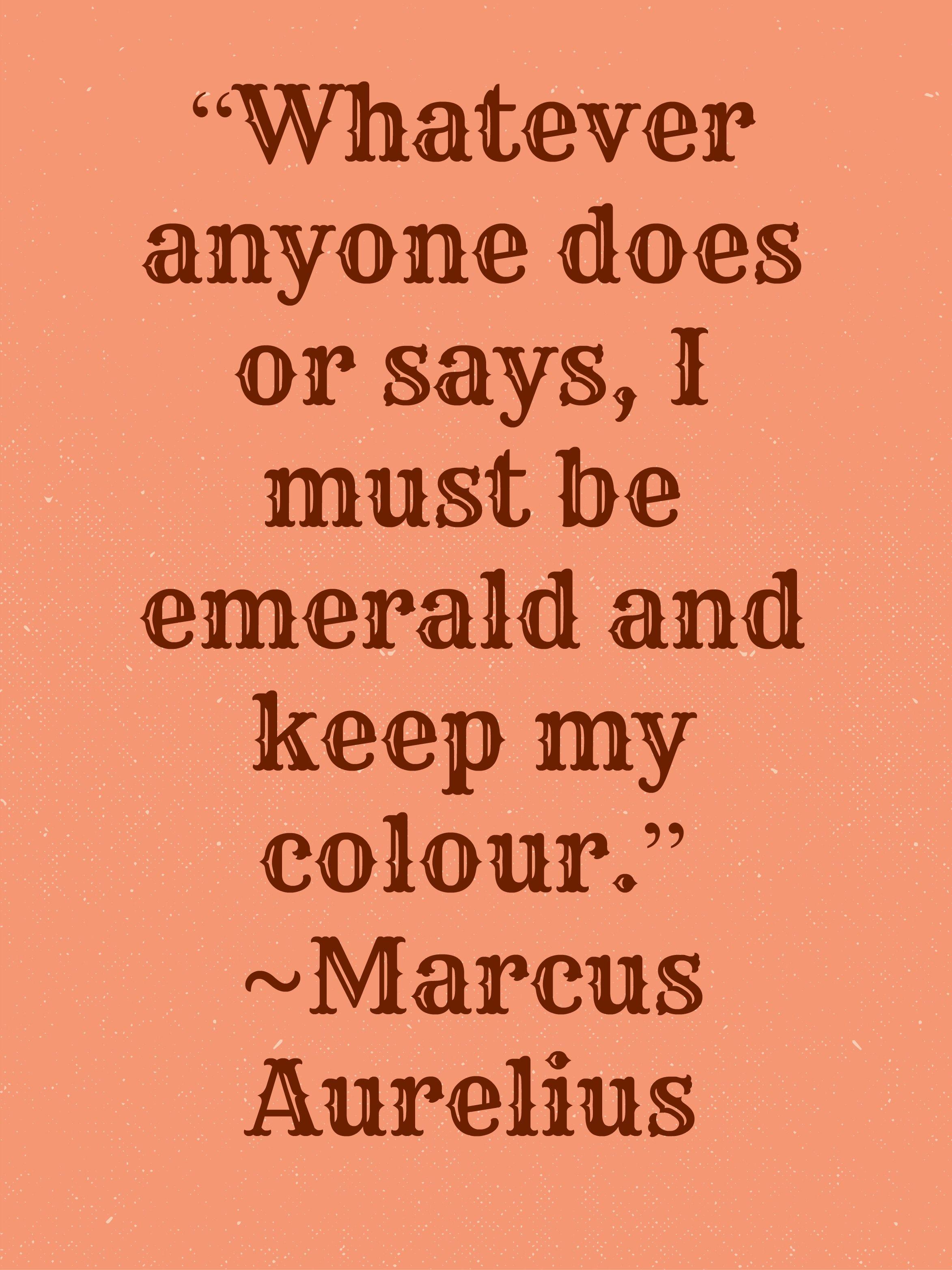 """Emerald Quotes : emerald, quotes, Whatever, Anyone, Says,, Emerald, Colour."""", ~Marcus, Aurelius, Marcus, Aurelius,, Sayings,"""