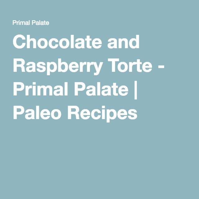 Chocolate and Raspberry Torte - Primal Palate | Paleo Recipes