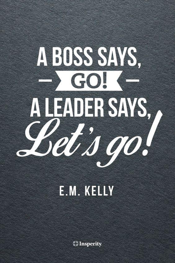 A Boss Says Go A Leader Says Lets Go Em Kelly Leadership
