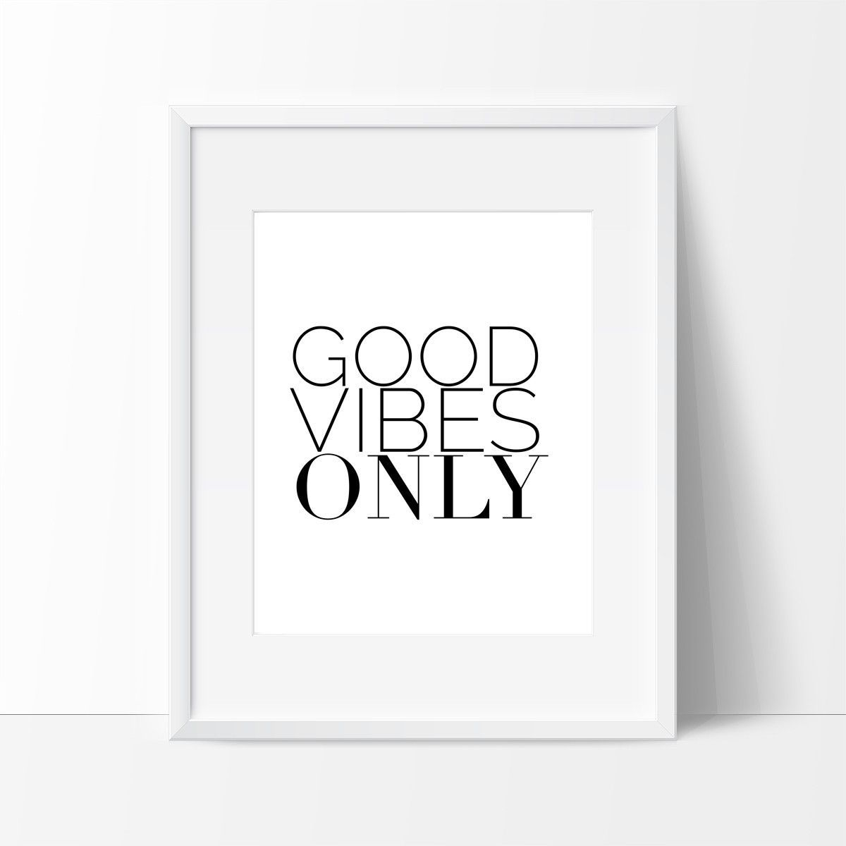Good vibes only home black and white motivational quote for college