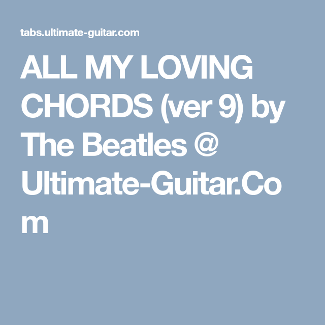 ALL MY LOVING CHORDS (ver 9) by The Beatles @ Ultimate-Guitar.Com ...