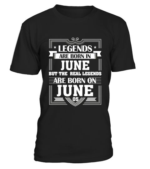 Legends Are Born On June 05 T Shirt Birthday Gifts